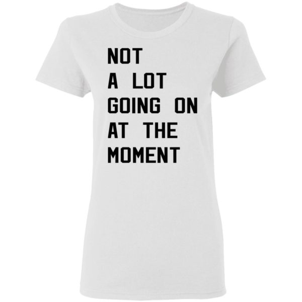 Taylor Swift not a lot going on at the moment shirt 3