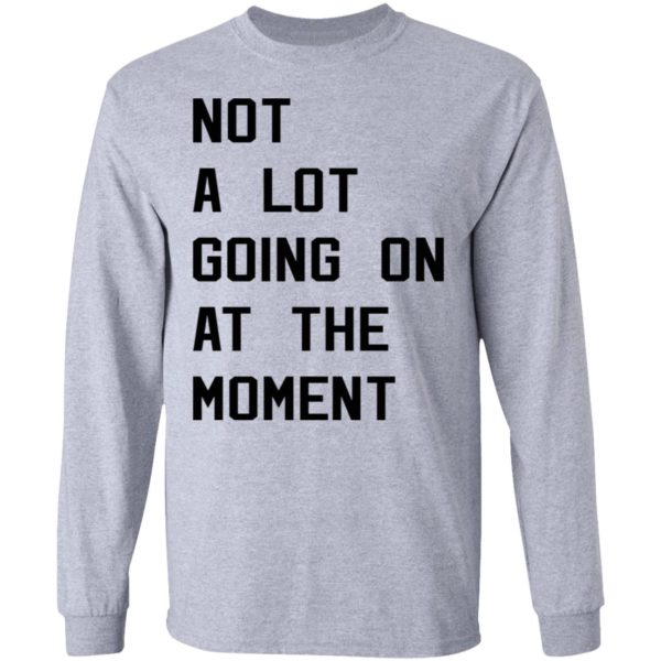 Taylor Swift not a lot going on at the moment shirt 5