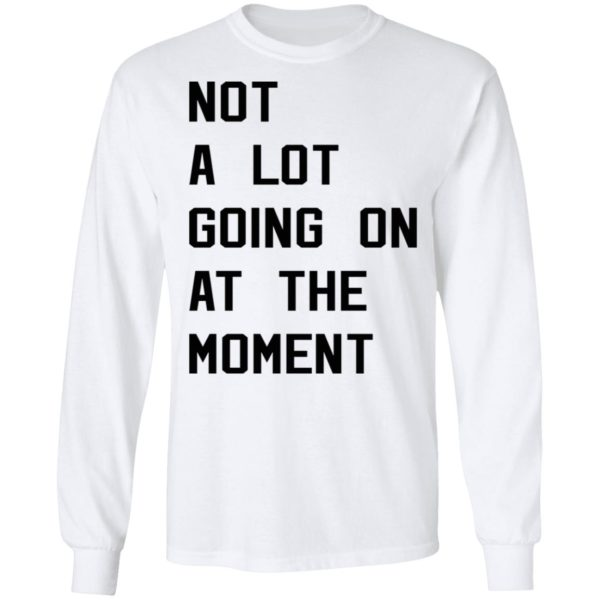 Taylor Swift not a lot going on at the moment shirt 6