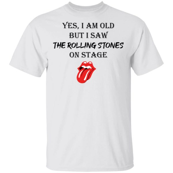 Yes I am old but I saw the Rolling Stones on state shirt