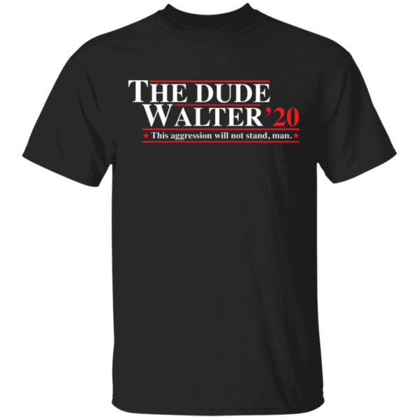 The Dude Walter 2020 this aggression will not stand man shirt
