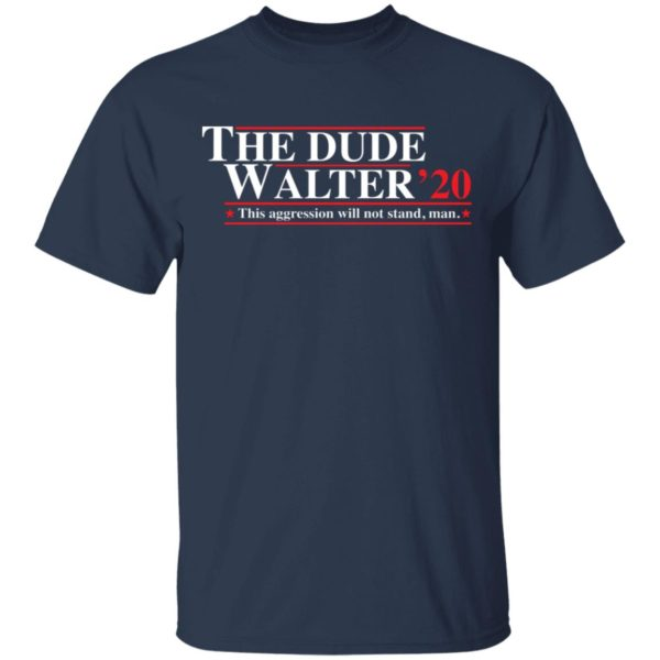 The Dude Walter 2020 this aggression will not stand man shirt 2