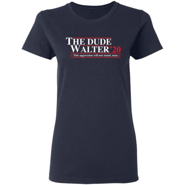 The Dude Walter 2020 this aggression will not stand man shirt 4