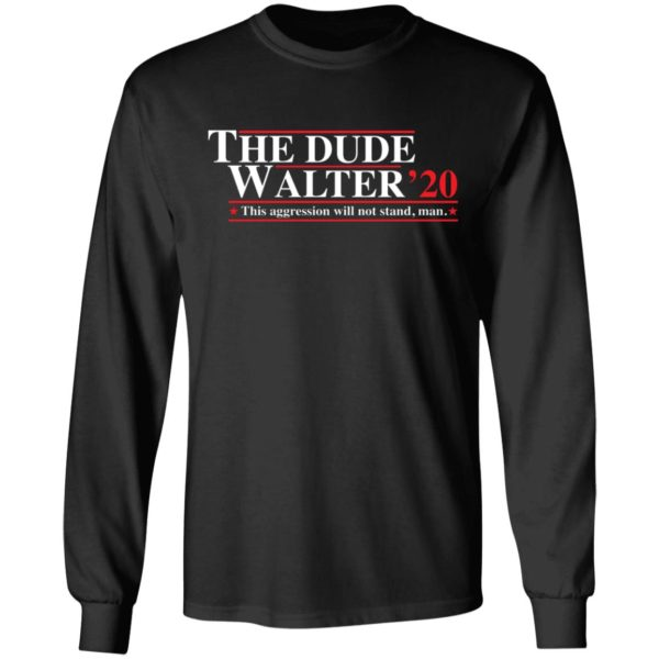 The Dude Walter 2020 this aggression will not stand man shirt 5