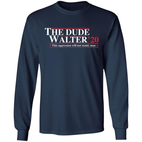 The Dude Walter 2020 this aggression will not stand man shirt 6