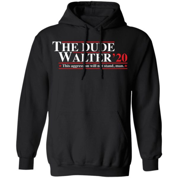 The Dude Walter 2020 this aggression will not stand man shirt 7