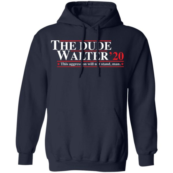 The Dude Walter 2020 this aggression will not stand man shirt 8