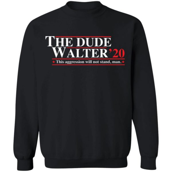 The Dude Walter 2020 this aggression will not stand man shirt 9