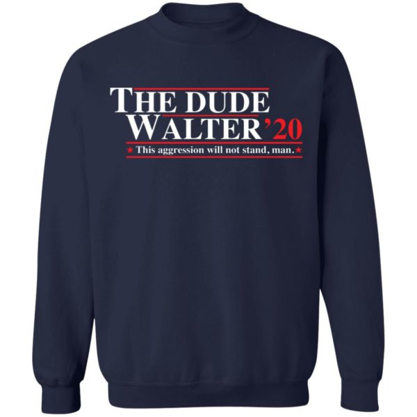 The Dude Walter 2020 this aggression will not stand man shirt 10
