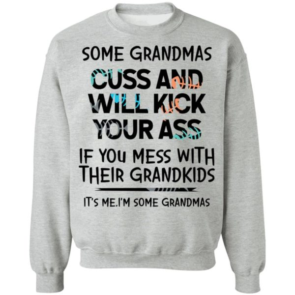 Some Grandmas cuss and will kick your ass if you mess with their Grandkids shirt 9