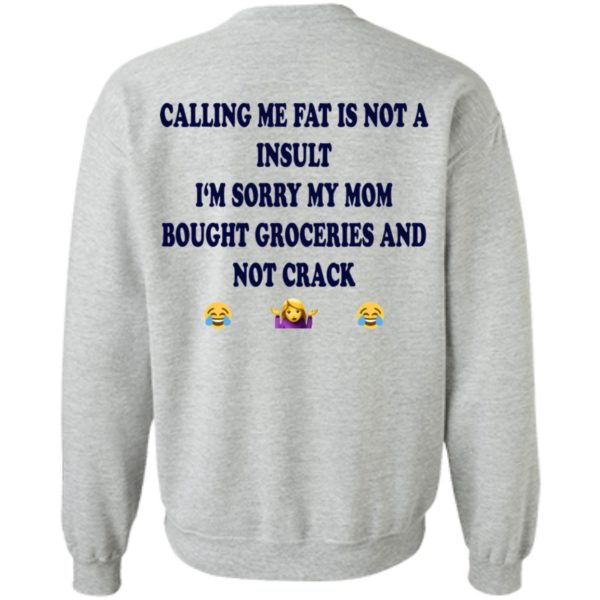 Calling me fat is not a insult I'm sorry my mom shirt 8