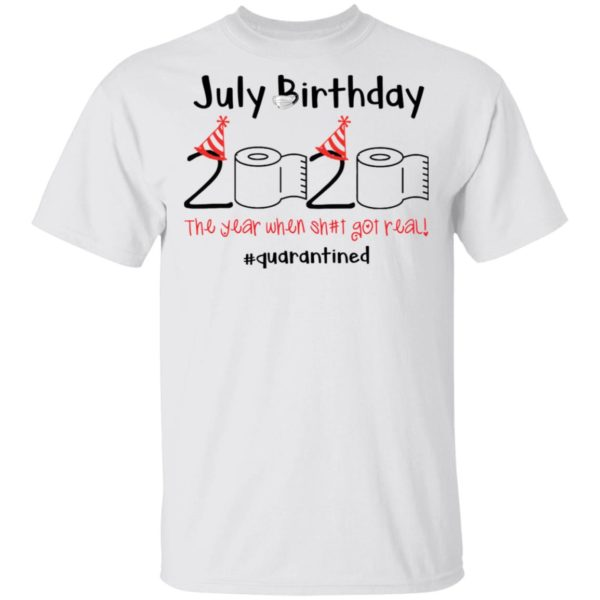 July Birthday 2020 The year when shit got real shirt