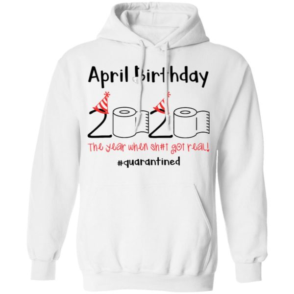 April Birthday 2020 The year when shit got real shirt 8