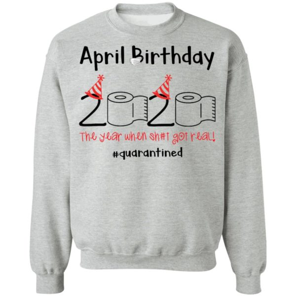 April Birthday 2020 The year when shit got real shirt 9