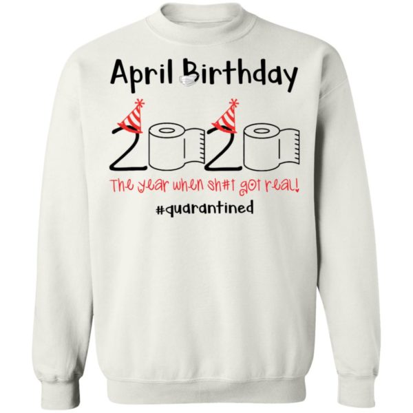 April Birthday 2020 The year when shit got real shirt 10