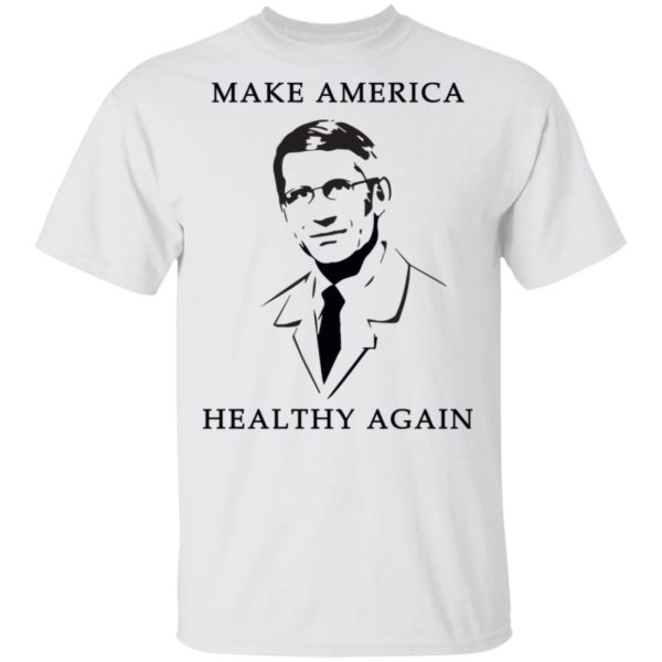 Doctor Fauci make America healthy again shirt