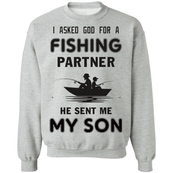 I asked God for a fishing partner he sent me my son shirt 9