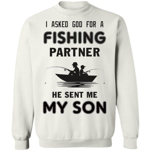I asked God for a fishing partner he sent me my son shirt 10