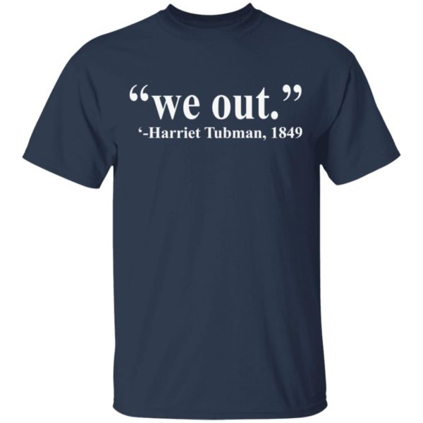 We out Harriet Tubman shirt