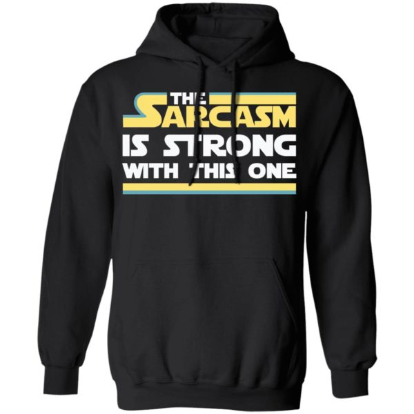 The Sarcasm is strong with this one shirt 7