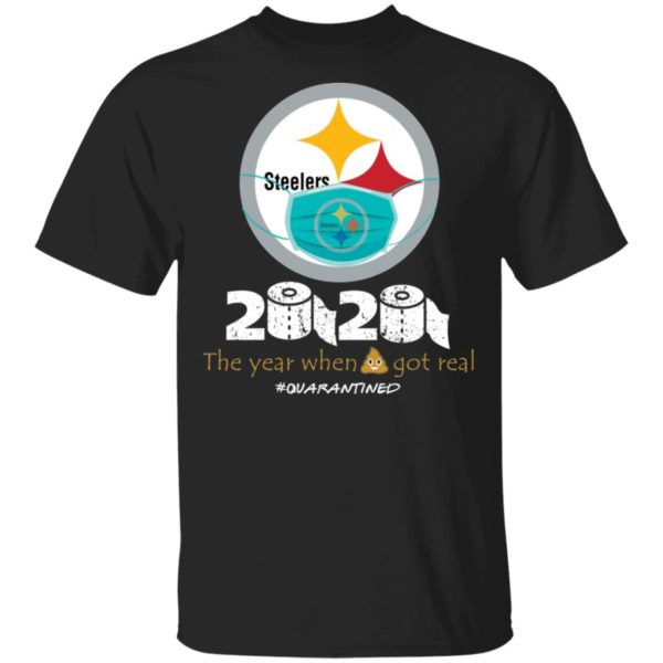 Steelers 2020 the year when shit got real shirt