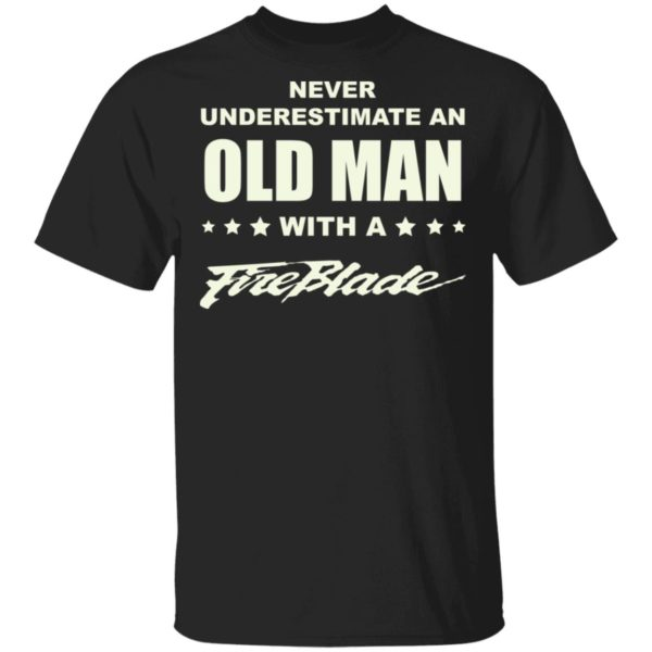 Never underestimate an old man with a fireblade shirt