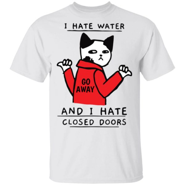 I hate water and I hate closed doors cat shirt