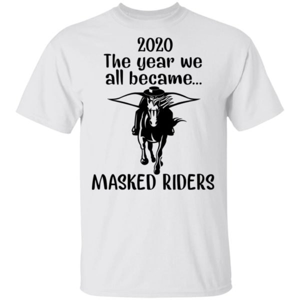 2020 the year we all became m*sked riders shirt