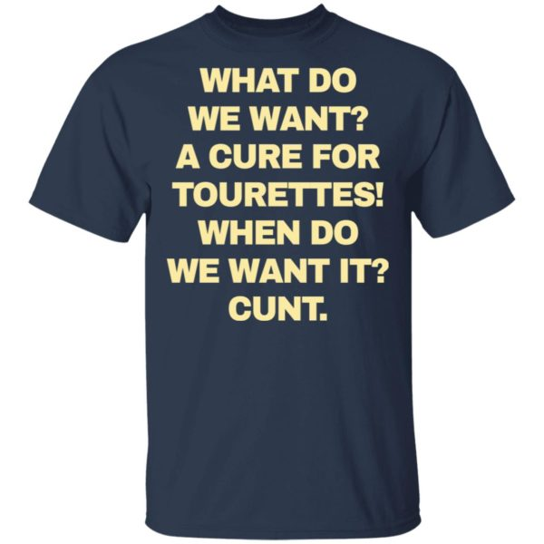 What do we want a cure for tourettes when do we want it cunt shirt 2