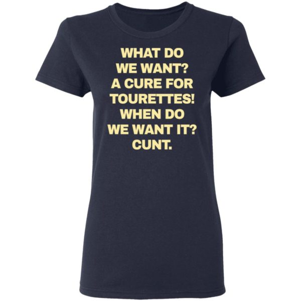 What do we want a cure for tourettes when do we want it cunt shirt 4