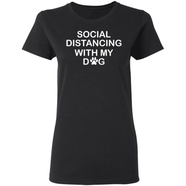 Social distancing with my dog shirt 3