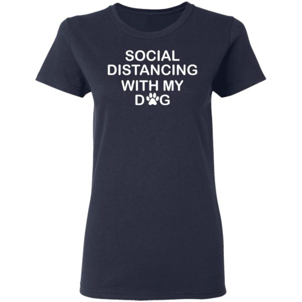 Social distancing with my dog shirt 4