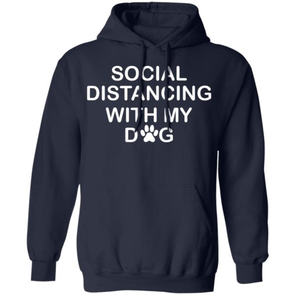 Social distancing with my dog shirt 8