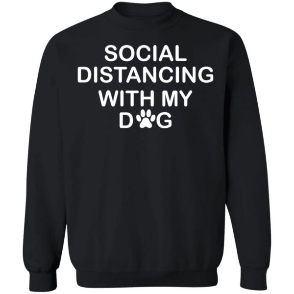 Social distancing with my dog shirt 9