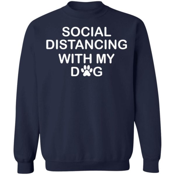 Social distancing with my dog shirt 10