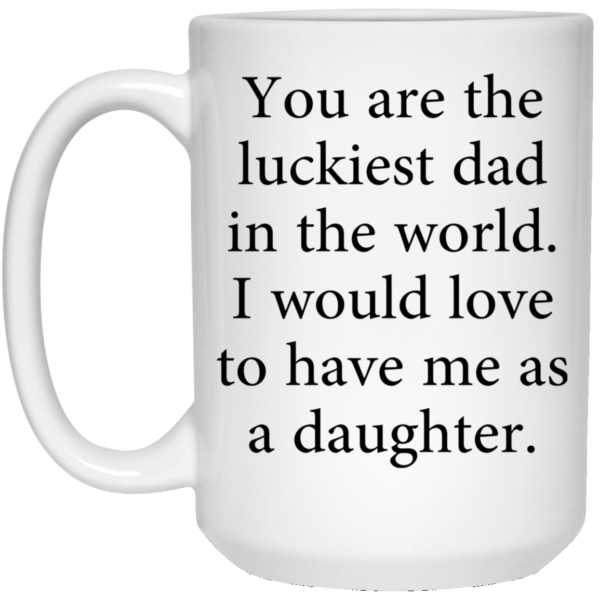 You are the luckiest dad in the world mug 3