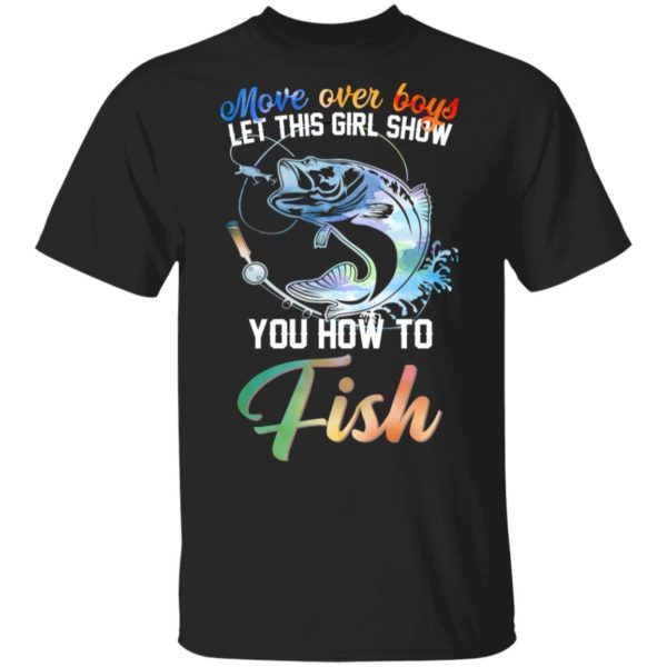 Move over boys let this girl show you how to fish shirt 1