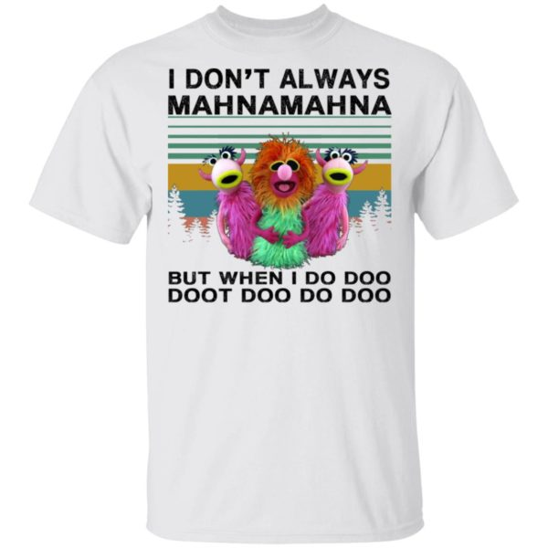 Muppet I don't always mahna mahna shirt