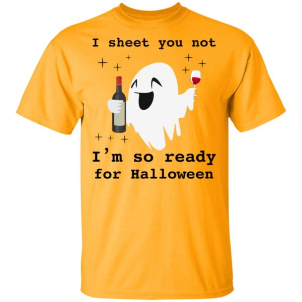 Ghost wine I sheet you not I'm so ready for Halloween shirt