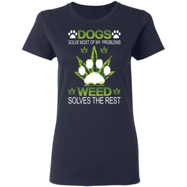 Dogs solve most of my problems weed solves the rest shirt 4