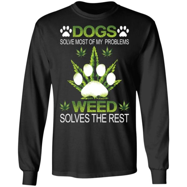 Dogs solve most of my problems weed solves the rest shirt 5