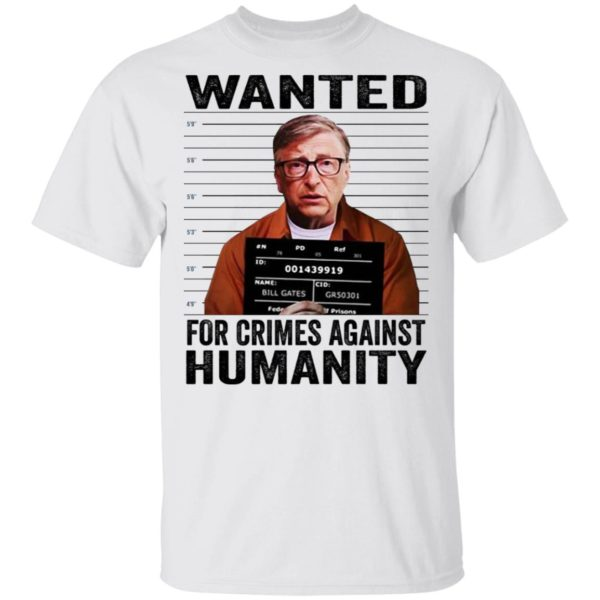 Wanted for crimes against humanity Bill Gate shirt