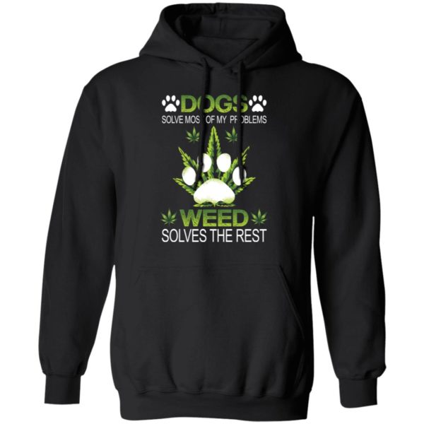 Dogs solve most of my problems weed solves the rest shirt 7