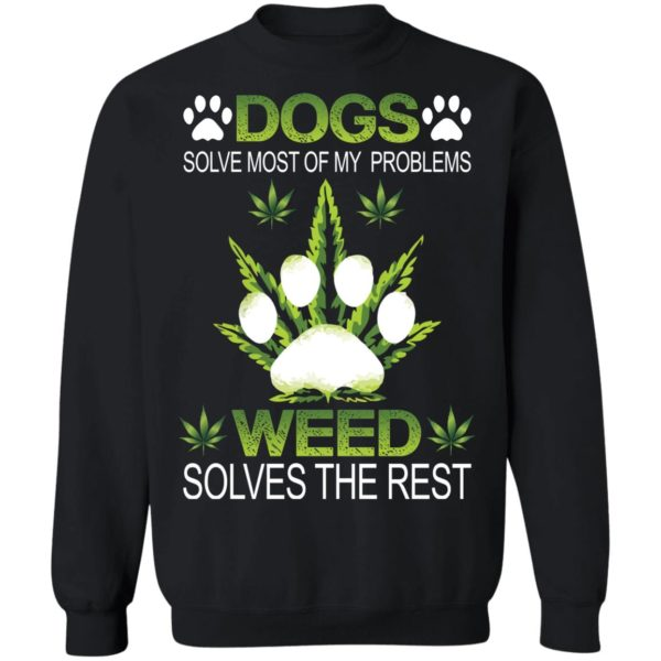 Dogs solve most of my problems weed solves the rest shirt 9