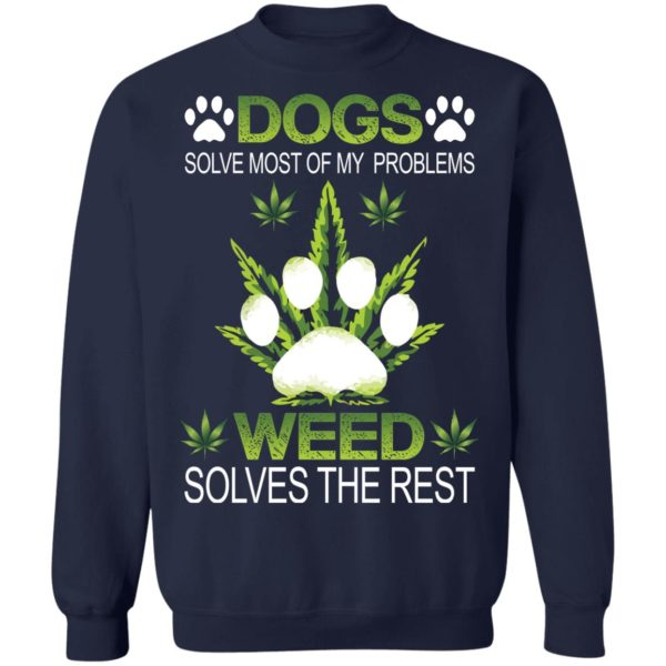 Dogs solve most of my problems weed solves the rest shirt 10