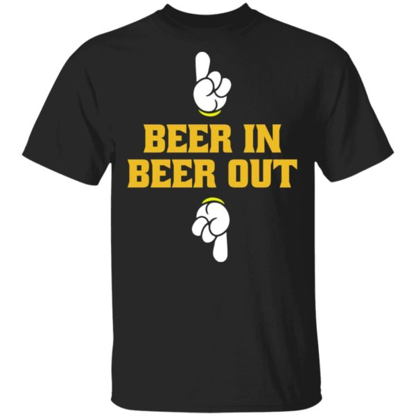 Beer in beer out shirt 1