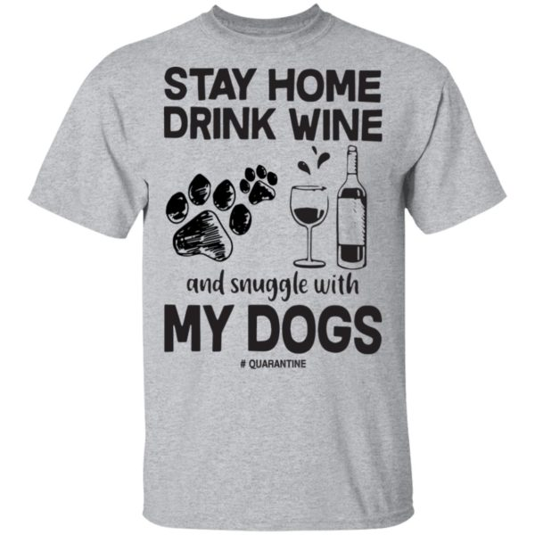 Stay home drink wine and snuggle with my dogs shirt 2