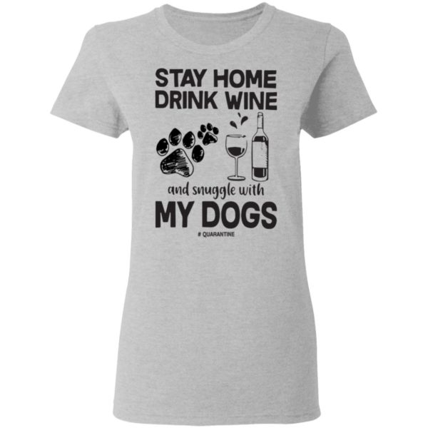 Stay home drink wine and snuggle with my dogs shirt 4