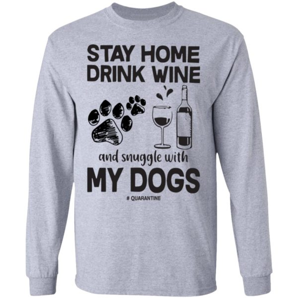 Stay home drink wine and snuggle with my dogs shirt 5