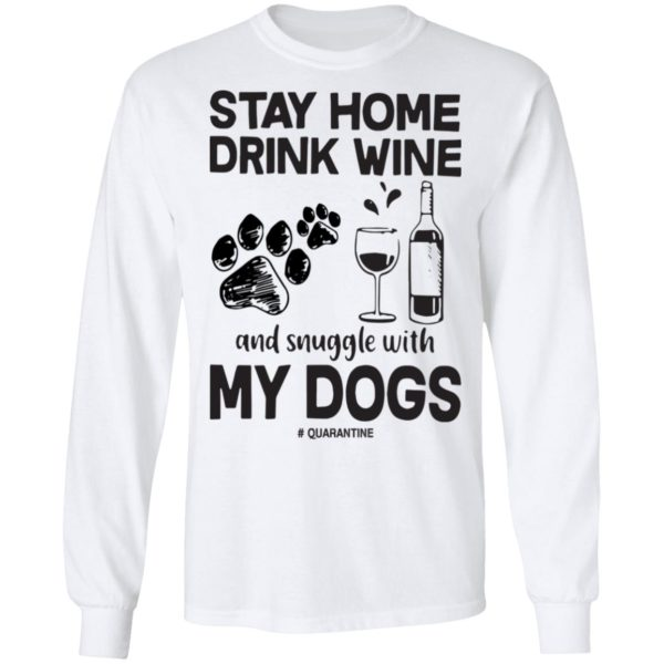 Stay home drink wine and snuggle with my dogs shirt 6